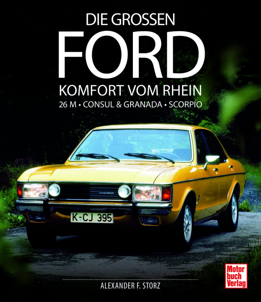 Bildband: Die großen Ford - Komfort vom Rhein 26 M - Consul & Granada - Scorpio